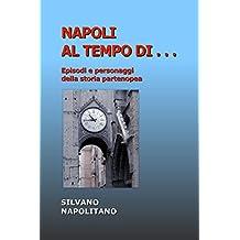 Napoli al tempo di ...: Episodi e personaggi della storia partenopea