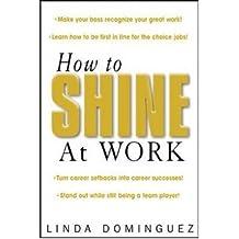 [(How to Shine at Work )] [Author: Linda Dominguez] [Jun-2003]