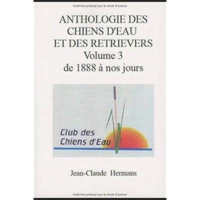 ANTHOLOGIE DES CHIENS D'EAU ET DES RETRIEVERS VOLUME 3 de 1888 à nos jours