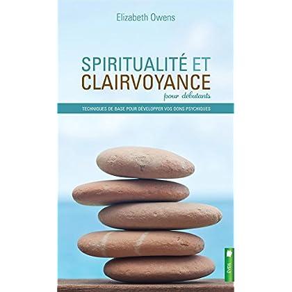 Spiritualité et clairvoyance pour débutants - Techniques de base pour développer vos dons psychiques