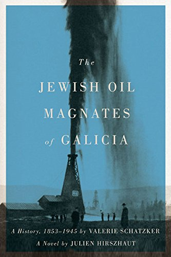 The Jewish Oil Magnates of Galicia: Part One: The Jewish Oil Magnates: A History, 1853-1945 by Valerie Schatzker;  Part Two: The Jewish Oil Magnates, A ... by Valerie Schatzker (English Edition)