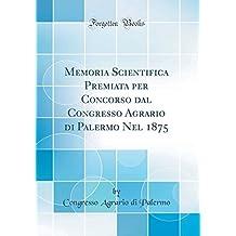 Memoria Scientifica Premiata per Concorso dal Congresso Agrario di Palermo Nel 1875 (Classic Reprint)