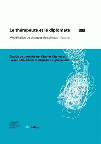 Le thérapeute et le diplomate : Modélisation de pratiques de soin aux migrants par Claude de Jonckheere