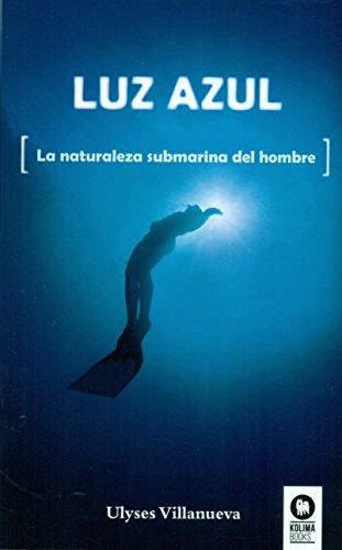 Luz azul: La naturaleza submarina del hombre (Buscadores de la Verdad) por Ulyses Villanueva Tomas