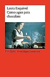 Como agua para chocolate: Novela de entregas mensuales, con recetas, amores y remedios caseros (Reclams Universal-Bibliothek)