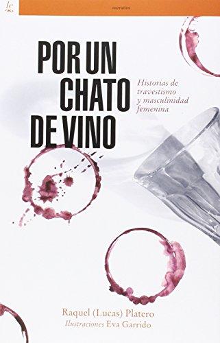 Por un chato de vino : historias de travestismo y masculinidad femenina (Otras Letras, Band 6)