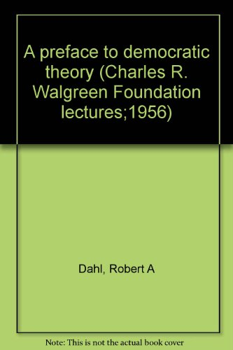 a-preface-to-democratic-theory-charles-r-walgreen-foundation-lectures1956