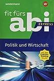 Fit fürs Abi Express: Politik und Wirtschaft