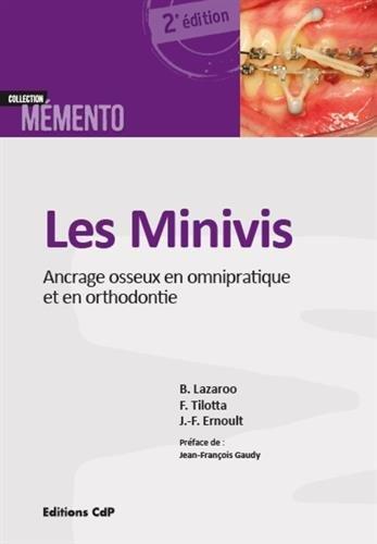 Les minivis: Ancrage osseux en omnipratique et en orthodontie. par Jean-François Ernoult