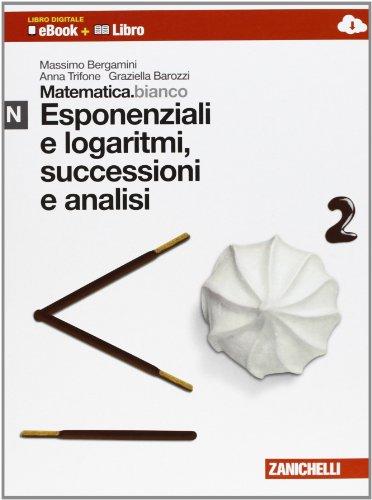 Matematica.bianco. Modulo N: Esponenziali e logaritmi, successioni e analisi. Con Maths in english. Per le Scuole superiori. Con e-book. Con espansione online