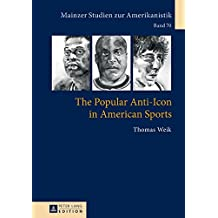 The Popular Anti-Icon in American Sports (Mainzer Studien Zur Amerikanistik)