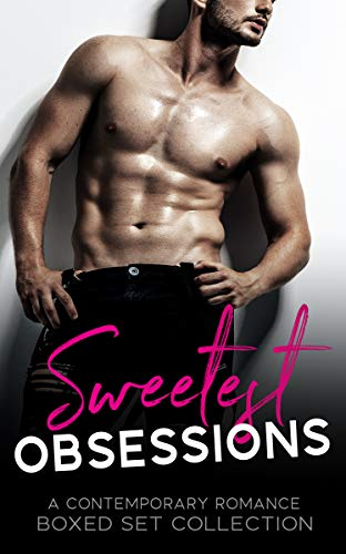 Sweetest Obsessions: A Contemporary Romance Boxed Set Collection (English Edition)