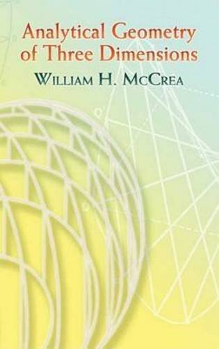 Analytical Geometry of Three Dimensions (Dover Books on Mathematics) by William H. McCrea (2006-10-06)