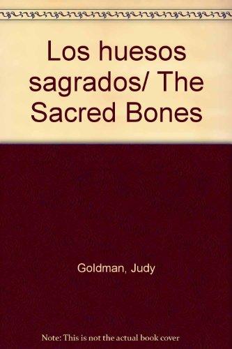 Los huesos sagrados/The Sacred Bones
