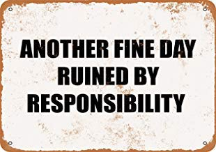 Metallschild, Retro-Metallschild, Retro-Stil, Retro-Motiv Another Fine Day Ruined by Responsibility -