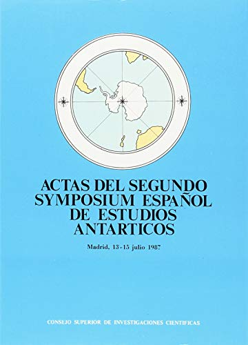 Actas del Segundo Symposium Español de Estudios Antárticos: Madrid, julio de 1987