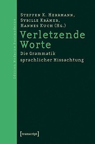 Verletzende Worte: Die Grammatik sprachlicher Missachtung (Edition Moderne Postmoderne)