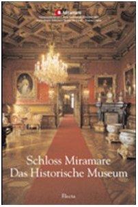 Schloss Miramare. Das Historische Museum. Ediz. illustrata
