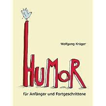 Humor für Anfänger und Fortgeschrittene: ... Mit Briefen von Gerhard Schröder, Astrid Lindgren, Dieter Hildebrandt und mehr als zwanzig weiteren Prominenten