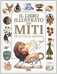 Il libro illustrato dei miti di tutto il mondo: Amazon.it