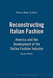 Reconstructing Italian Fashion: America and the Development of the Italian Fashion Industry (Dress, Body, Culture)