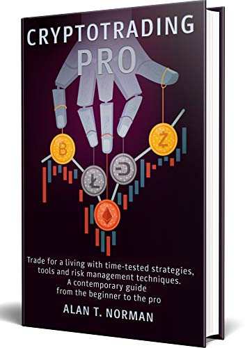 CRYPTOTRADING PRO: Trade for a Living with Time-tested Strategies, Tools and Risk Management Techniques, Contemporary Guide from the Beginner to the Pro (English Edition) (Charting-tools)