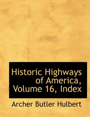 Historic Highways of America, Volume 16, Index (Large Print Edition)