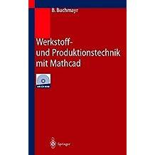 Werkstoff- und Produktionstechnik mit Mathcad: Modellierung und Simulation in Anwendungsbeispielen