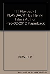 [ [ [ Playback [ PLAYBACK ] By Henry, Tyler ( Author )Feb-02-2012 Paperback