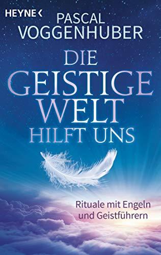 Buchseite und Rezensionen zu 'Die Geistige Welt hilft uns: Rituale mit Engeln und Geistführern' von Pascal Voggenhuber