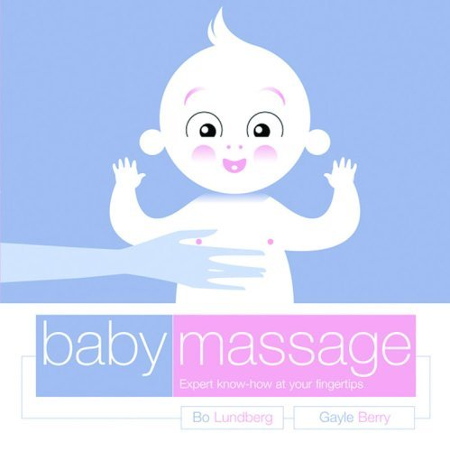 Baby Massage: Expert Know-how at Your Fingertips by Bo Lundberg (24-May-2005) Hardcover