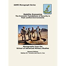 Stability Economics: The Economic Foundations of Security in Post-conflict Environments (SAMS Monograph Series)