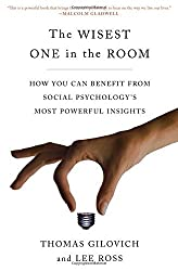 The Wisest One in the Room: How You Can Benefit from Social Psychology's Most Powerful Insights by Thomas Gilovich (2016-12-20)