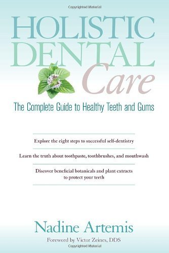 Holistic Dental Care: The Complete Guide to Healthy Teeth and Gums by Artemis, Nadine (2013) Paperback