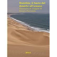 Namibia: il bacio del deserto all'oceano: Racconto di viaggio di Sergio Ferraiolo (Viaggi e avventure Vol. 5) (Italian Edition)