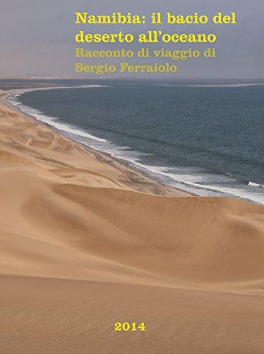 Namibia: il bacio del deserto all'oceano: Racconto di viaggio di Sergio Ferraiolo (Viaggi e avventure Vol. 5) (Italian Edition) par Sergio Ferraiolo