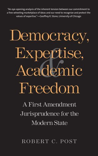 Democracy, Expertise, and Academic Freedom: A First Amendment Jurisprudence for the Modern State by Robert Post (2013-05-14)
