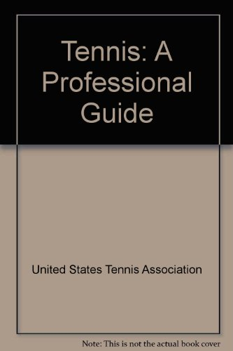 Tennis: A Professional Guide por United States Tennis Association