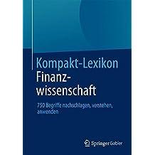 Kompakt-Lexikon Finanzwissenschaft: 750 Begriffe Nachschlagen, Verstehen, Anwenden (German Edition)