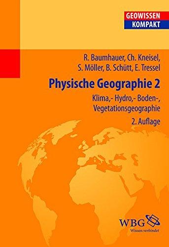 Physische Geographie 2: Klima-, Hydro-, Boden-, Vegetationsgeographie (Geowissenschaften kompakt)