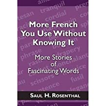 [(More French You Use Without Knowing It: More Stories of Fascinating Words)] [Author: Saul H Rosenthal] published on (December, 2010)
