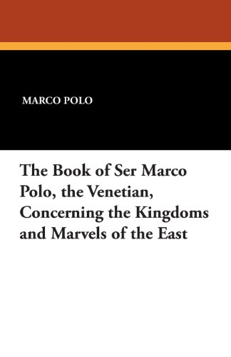 the-book-of-ser-marco-polo-the-venetian-concerning-the-kingdoms-and-marvels-of-the-east