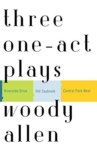 Three One-Act Plays: Riverside Drive Old Saybrook Central Park West por Woody Allen