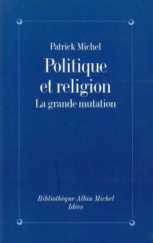 Politique et Religion : La Grande Mutation par Patrick Michel