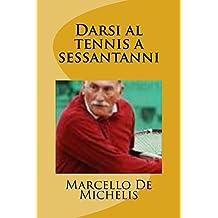 Darsi al tennis a sessantanni: Appunti di un decennio
