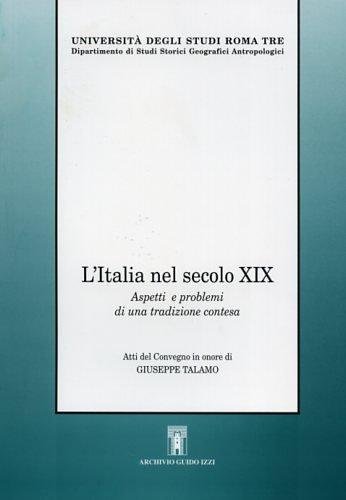 L'Italia nel secolo XIX. Aspetti e problemi di una tradizione contesa. Atti del Convegno in onore di Giuseppe Talamo