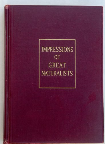 IMPRESSIONS OF GREAT NATURALISTS: DARWIN, WALLACE, HUXLEY, LEIDY, COPE, BALFOUR, ROOSEVELT, AND OTHERS. par Henry Fairfield. Osborn