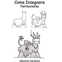 Come Disegnare Fantascienza (Italian Edition)