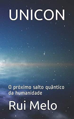 UNICON: O próximo salto quântico da humanidade por Rui Melo