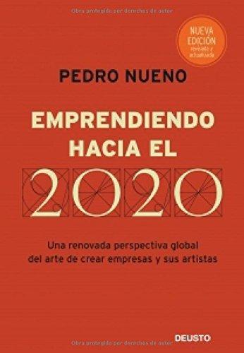 Descargar Libro Emprendiendo hacia el 2020: Una renovada perspectiva global del arte de crear empresas y sus artistas de Pedro Nueno Iniesta